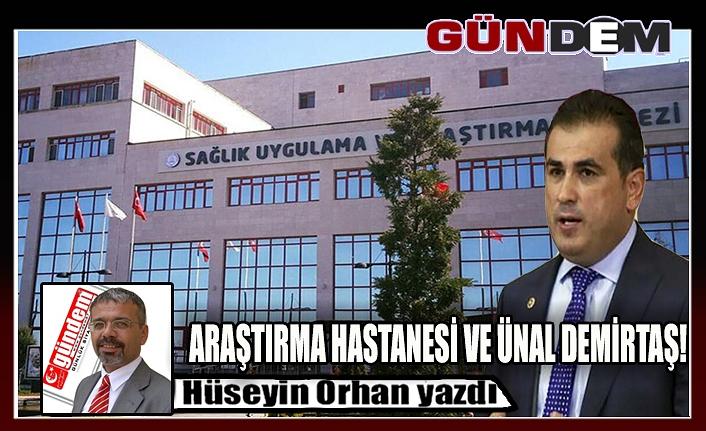 Araştırma Hastanesi ve Ünal Demirtaş!