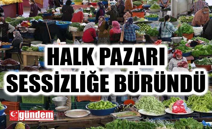 PAZAR SESSİZ VE BOŞ KALDI