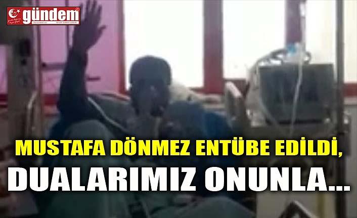 MUSTAFA DÖNMEZ ENTÜBE EDİLDİ, DUALARIMIZ ONUNLA...