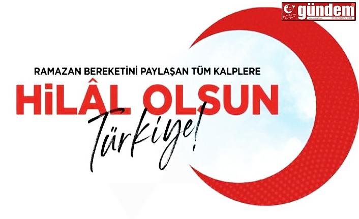 """""""RAMAZAN BEREKETİNİ PAYLAŞAN TÜM KALPLERE HİLAL OLSUN TÜRKİYE"""""""