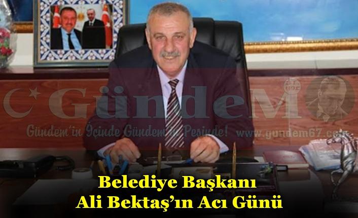 Belediye Başkanı Ali Bektaş'ın Acı Günü