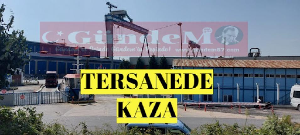 TERSANEDE İŞ KAZASI