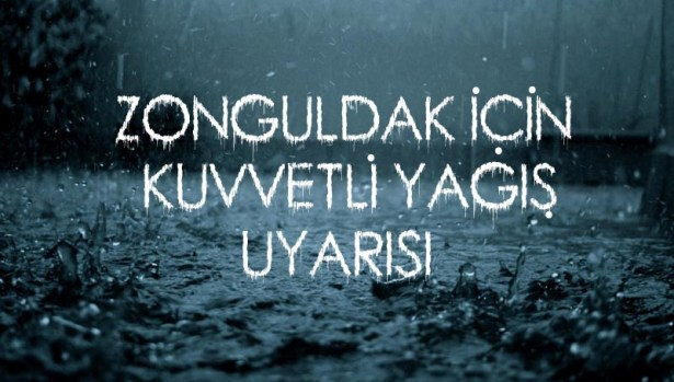 Zonguldak için kuvvetli yağış uyarısı