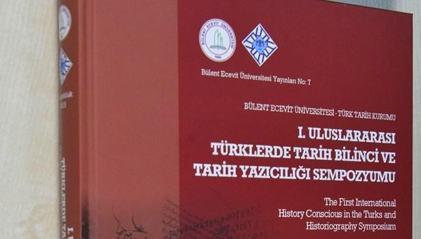 I.Uluslararası Türklerde Tarih Bilinci ve Tarih Yazıcılığı Sempozyumu kitabı yayımlandı