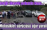 Ereğli-Devrek yolunda kaza! Motosiklet sürücüsü ağır yaralı
