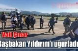 Vali Çınar Başbakan Yıldırım'ı uğurladı