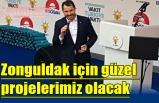 Zonguldak için güzel projelerimiz olacak