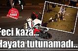Feci kaza... Hayata tutunamadı...