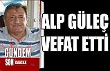 Alp Güleç vefat etti…