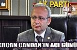 Ercan Candan'ın acı günü...