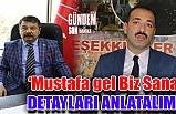 'Mustafa gel biz sana detayları anlatalım'