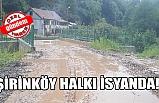 Şirinköy halkı isyanda!