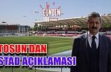 Tosun'dan stad açıklaması!..