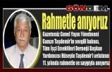 RAHMETLE ANIYORUZ!..