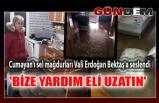 Cumayan'ı sel mağdurları Vali Erdoğan Bektaş'a seslendi
