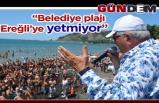 """""""BELEDİYE PLAJI KDZ. EREĞLİ'YE YETMİYOR"""""""