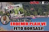 Erdemir Plajı ve FETÖ Borsası!
