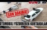 Otomobili yüzdürerek kurtardılar!..