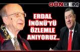 ERDAL İNÖNÜ'YÜ ÖZLEMLE ANIYORUZ..