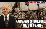 Kaymakam Çorumluoğlu, Atatürk'ü andı