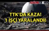 TTK'DA İŞ KAZASI: 1 YARALI