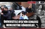 Üniversiteli Ayşe'nin cenazesi memleketine gönderildi!...