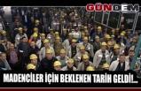 MADENCİLER İÇİN BEKLENEN TARİH GELDİ!...