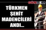 Türkmen Şehit Madencileri andı...