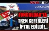 Zonguldak'ta tren seferleri iptal edildi!...