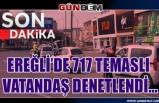 Ereğli'de 717 temaslı vatandaş denetlendi…