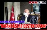 """Kaymakam Çorumluoğlu, """"Vatandaşlar destek olsun"""""""