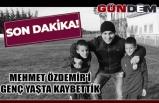 Mehmet Özdemir'i genç yaşta kaybettik