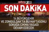 Bu Hafta Sonu 14 Büyükşehir ve Zonguldak'ta Sokağa Çıkma Yasağı Devam Edecek...