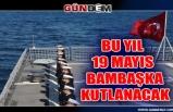 Bu yıl 19 Mayıs bambaşka kutlanacak