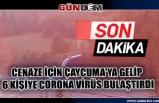 Cenaze için Çaycuma'ya gelip 6 kişiye corona virüs bulaştırdı