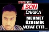 Mehmet Özdemir vefat etti...