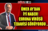 Ömer Ay'dan iyi haber! Corona virüsü tedavisi görüyordu ...