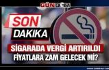 Sigarada Vergi Artırıldı! Sigara Fiyatlarına Zam Yolda Mı?