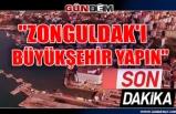 """""""Zonguldak'ı büyükşehir yapın"""""""