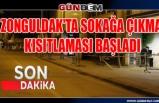 Zonguldak'ta sokağa çıkma kısıtlaması başladı