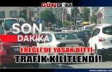 Ereğli'de yasak bitti, trafik kilitlendi!
