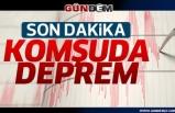 Son Dakika... Komşuda Deprem!