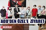 ADD'DEN BARO BAŞKANI ÖZEL'E  ZİYARET