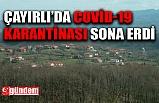 ÇAYIRLI KÖYÜNDE COVİD-19 KARANTİNASI SONA ERDİ