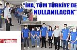 """""""İHA, HEM ZONGULDAK'TA HEM DE TÜM TÜRKİYE'DE KULLANILACAK"""""""