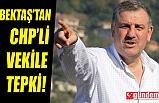 KOZLU BELEDİYE BAŞKANI BEKTAŞ'TAN, CHP'Lİ VEKİL YAVUZYILMAZ'A SERT TEPKİ!