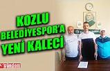 KOZLU BELEDİYESPOR'A YENİ KALECİ...