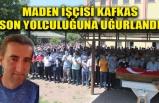 MADEN İŞÇİSİ KAFKAS, SON YOLCULUĞUNA UĞURLANDI