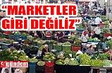 PAZARCI ESNAFI MARKETLERE TEPKİ GÖSTERDİ
