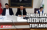 ZONGULDAK BELEDİYESİ TOPLANDI